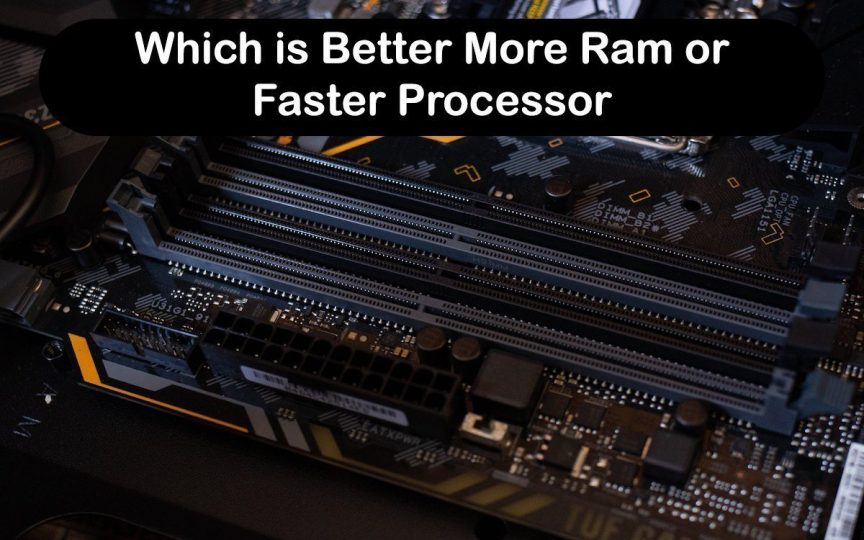 Which is Better More Ram or Faster Processor