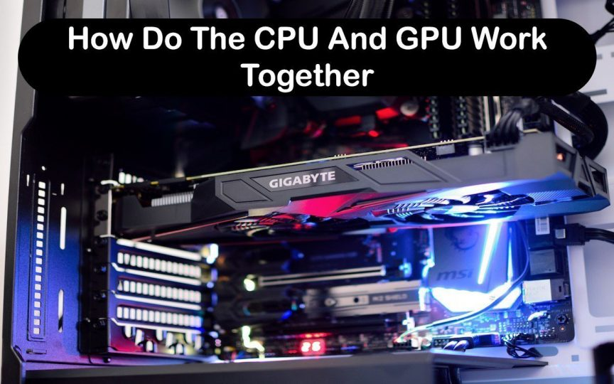 How Do The CPU And GPU Work Together