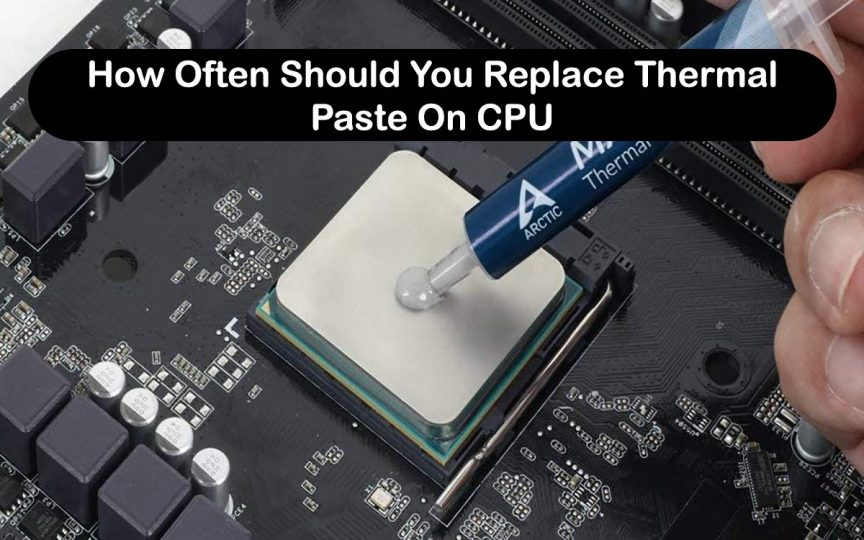 How Often Should You Replace Thermal Paste On CPU