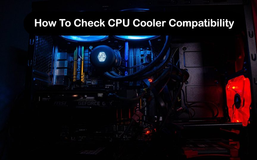 How To Check CPU Cooler Compatibility