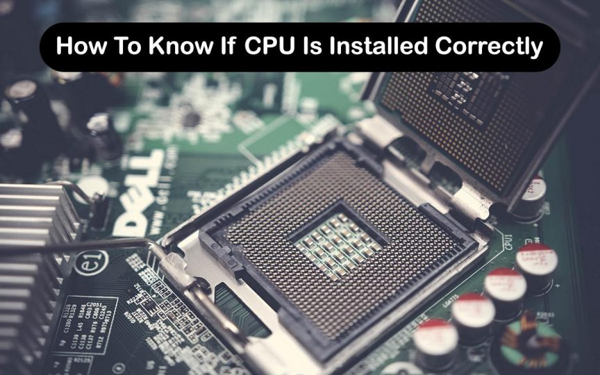How To Know If CPU Is Installed Correctly