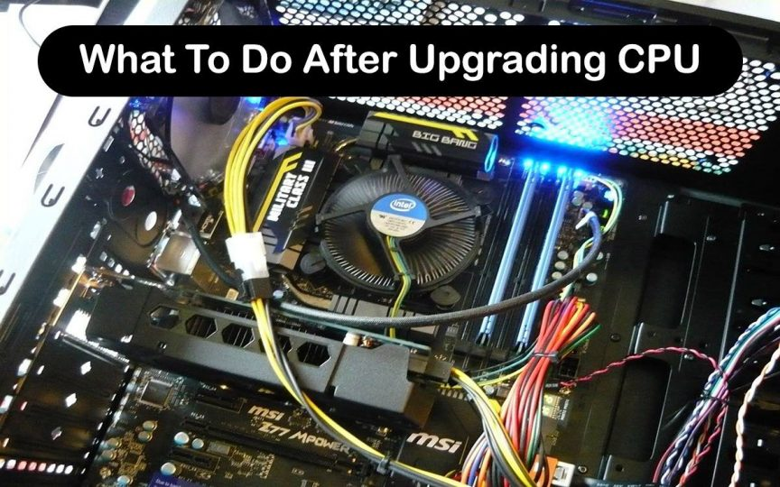 What To Do After Upgrading CPU