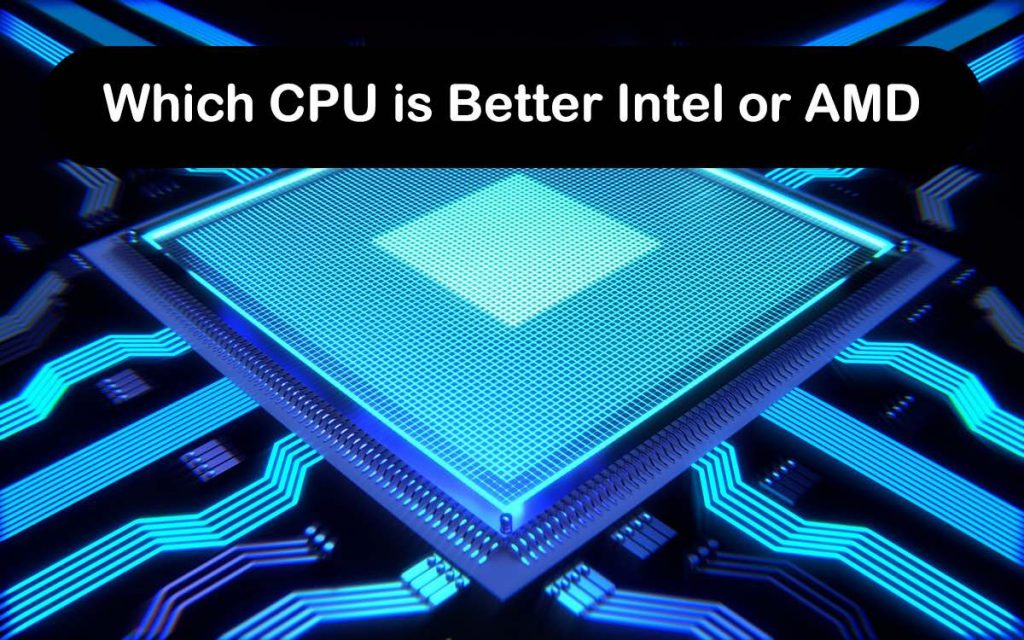 Which CPU is Better Intel or AMD