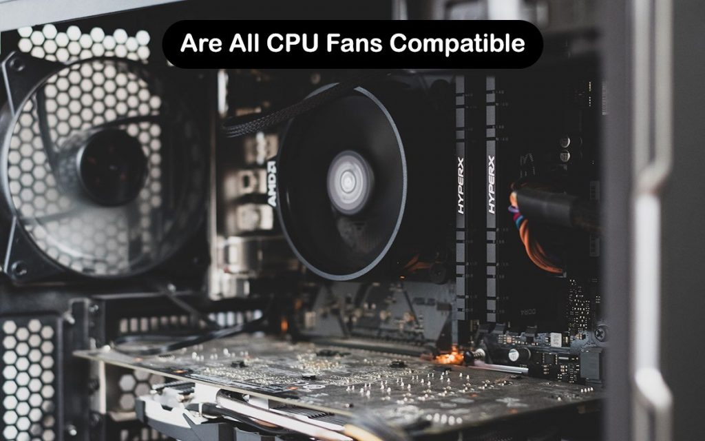 Are All CPU Fans Compatible