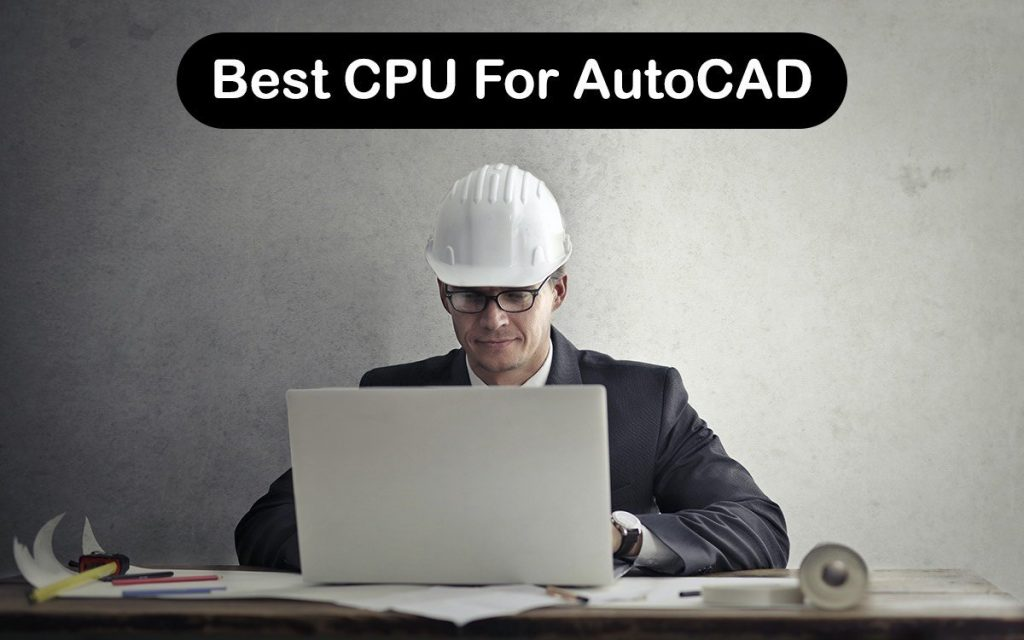 Best CPU For AutoCAD