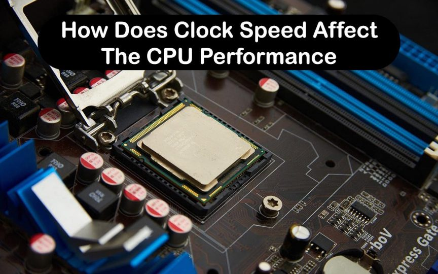 How Does Clock Speed Affect The CPU Performance