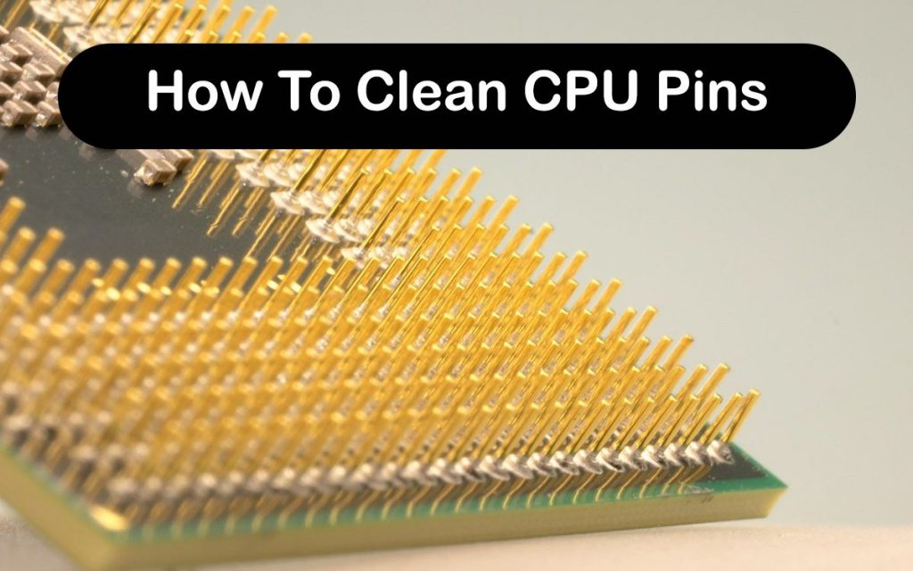 How To Clean CPU Pins