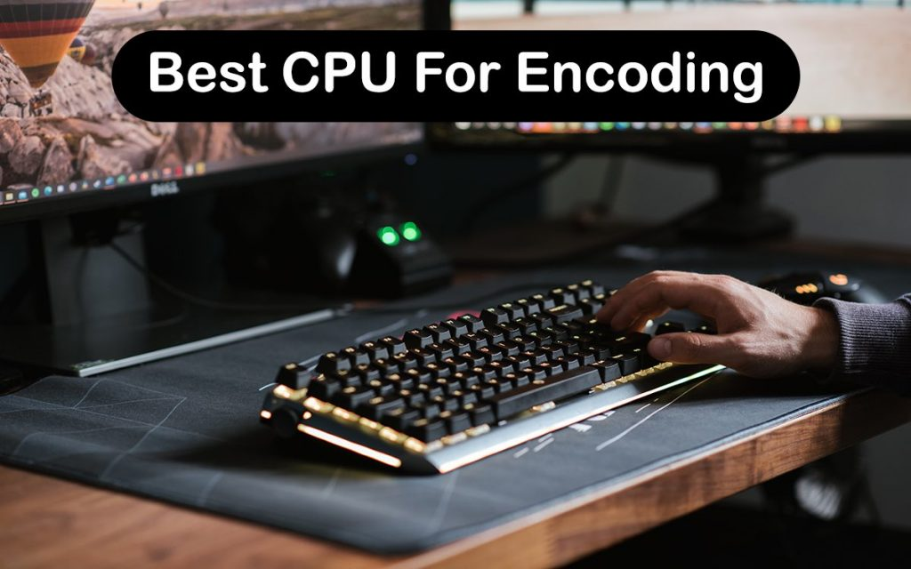 Best CPU For Encoding