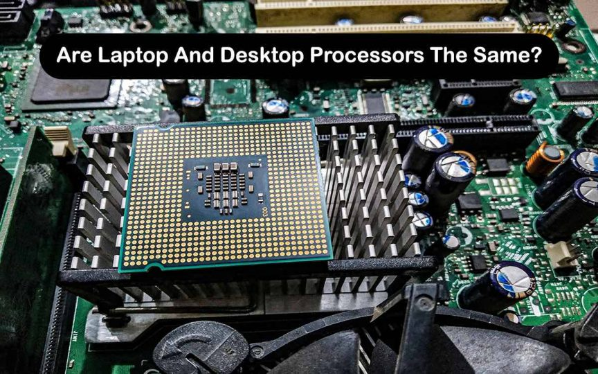 Are Laptop And Desktop Processors The Same?