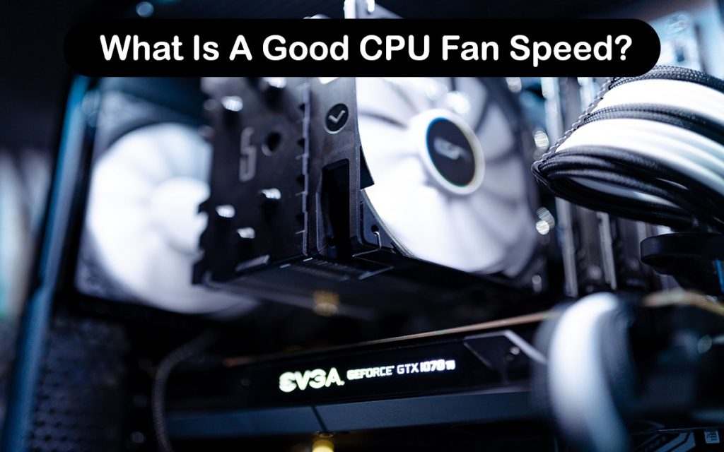 What Is A Good CPU Fan Speed