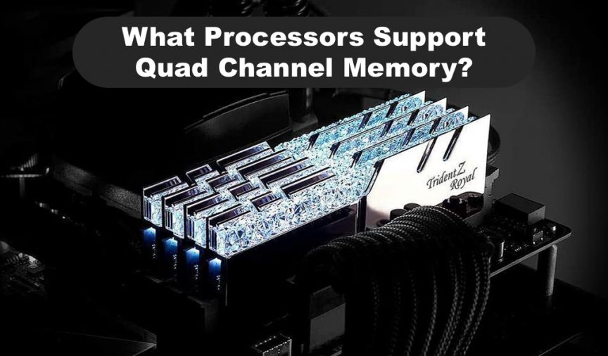 What Processors Support Quad Channel Memory