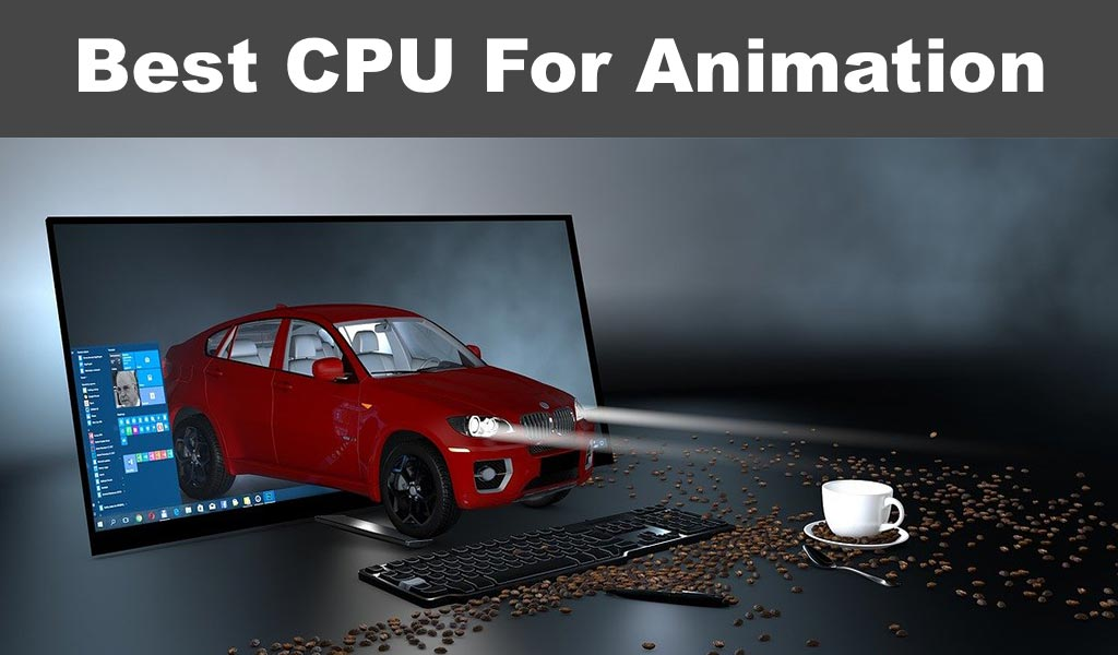 Best CPU For Animation