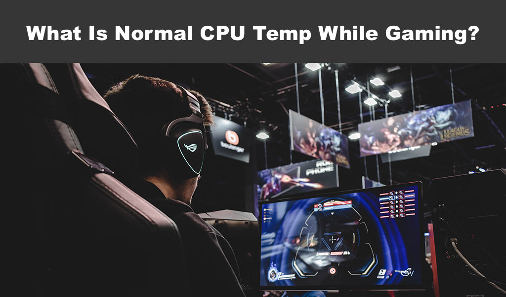 What Is Normal CPU Temp While Gaming