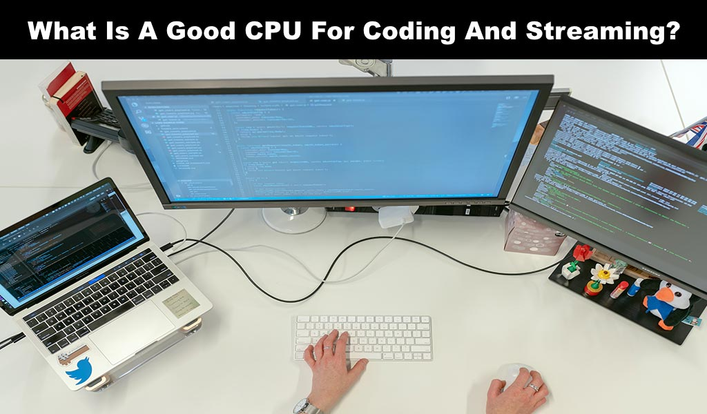 What Is A Good CPU For Coding And Streaming