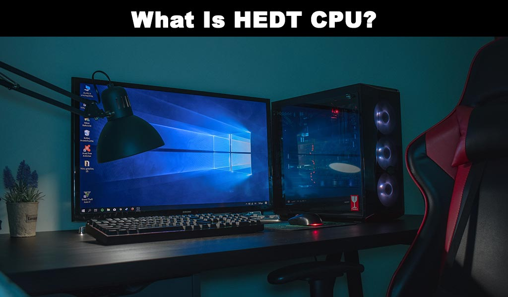 What Is HEDT CPU